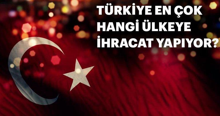 Türkiye'nin en çok ihracat yaptığı ülkeler