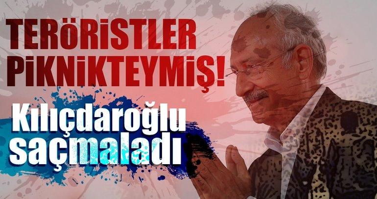 Kılıçdaroğlu saçmaladı! Teröristler piknikteymiş
