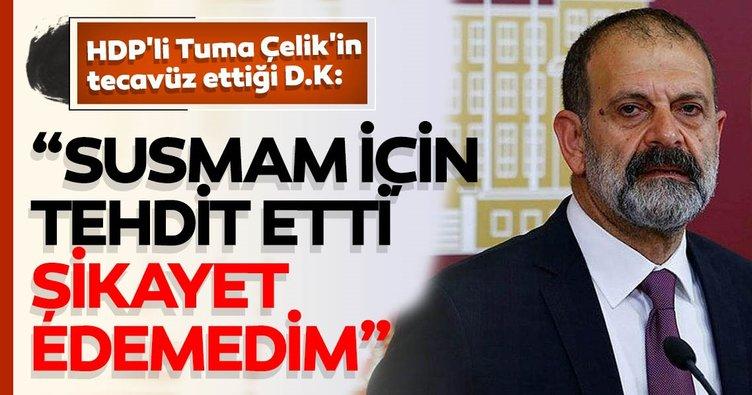 HDP'li Tuma Çelik'in tecavüz ettiği D.K: Susmam için tehdit etti şikayet edemedim