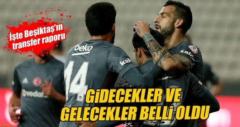 Beşiktaş'ta gidecekler ve gelecekler belli oldu
