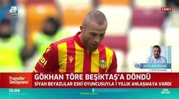 Gökhan Töre Beşiktaş'a döndü
