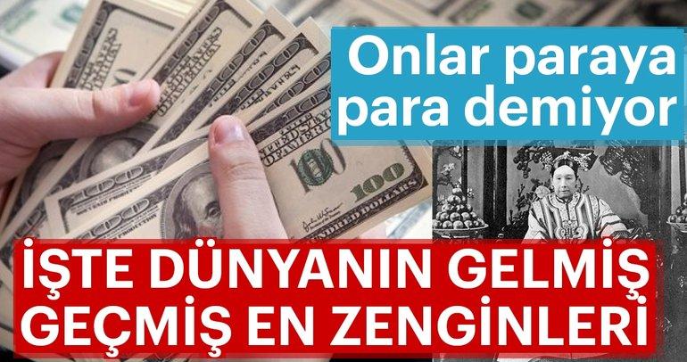 Gelmiş geçmiş en zenginler açıklandı! İşte dünyanın paraya para demeyenleri