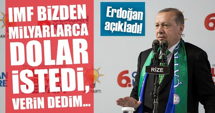 Erdoğan: IMF bizden 5 milyar dolar borç istedi, biz verince vazgeçtiler