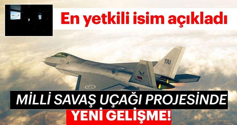 En yetkili isim açıkladı! Milli savaş uçağı projesinde yeni gelişme
