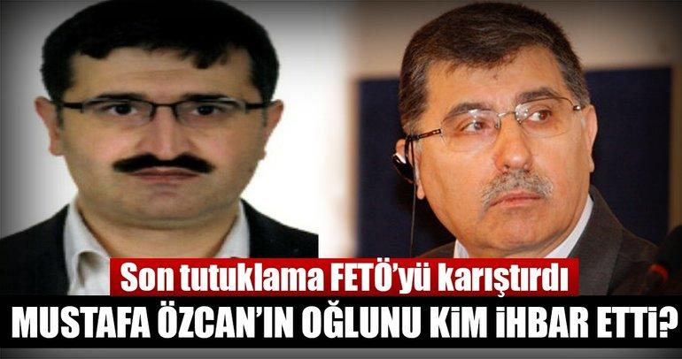Son tutuklama FETÖ'yü karıştırdı! Mustafa Özcan'ın oğlunu kim ihbar etti?