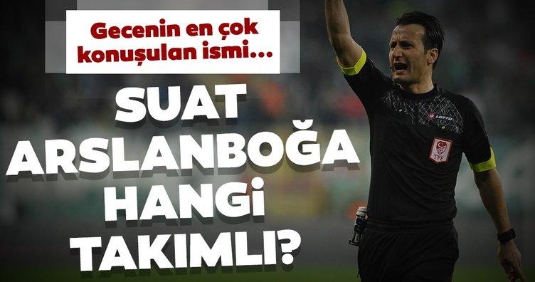 Süper Lig hakemleri hangi takımı tutuyor? Suat Arslanboğa...