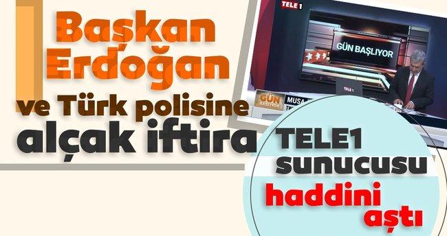 Tele1 sunucusundan Başkan Erdoğan ve Türk polisine ahlaksız iftira - - Son  Dakika Haberler