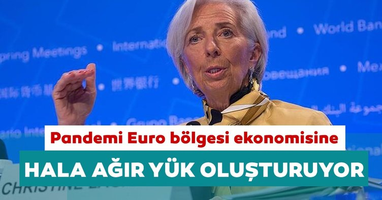ECB Başkanı Christine Lagarde: Pandemi Euro bölgesi ekonomisine hala ağır yük oluşturuyor
