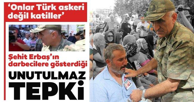 SON DAKİKA   Bitlis'te şehit olan Korgeneral Osman Erbaş, darbecilere bu sözlerle tepki göstermişti
