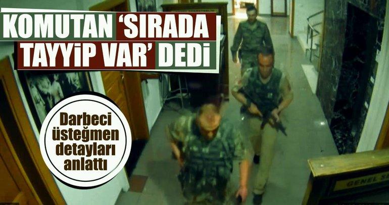 Komutan 'Sırada Tayyip var' dedi