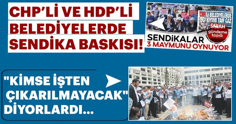 CHP ve HDP'li belediyelerde Sendika baskısı!