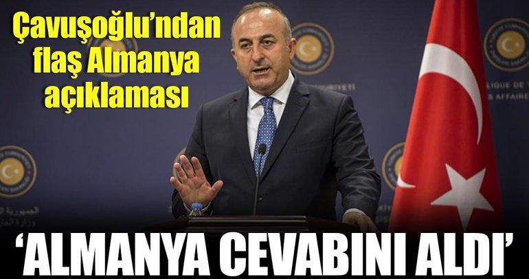 Dışişleri Bakanı Mevlüt Çavuşoğlu: Almanya gerekli cevabı aldı!