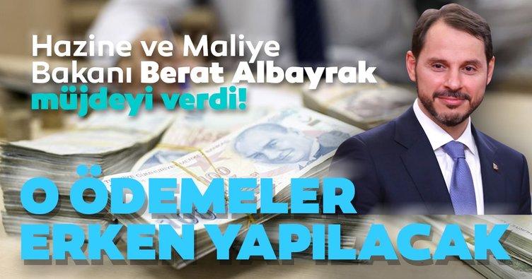 Hazine ve Maliye Bakanı Berat Albayrak müjdeyi verdi! Ödemeler erken yapılacak