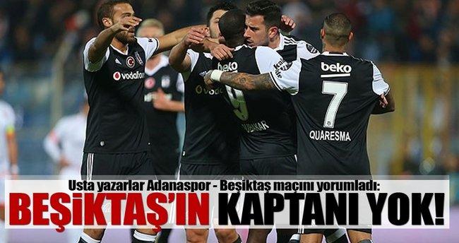 Usta yazarlar Adanaspor - Beşiktaş maçını yorumladı
