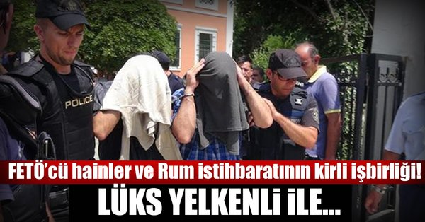 'FETÖ'cü hain subay Rumlarla kirli işbirliği yaptı'