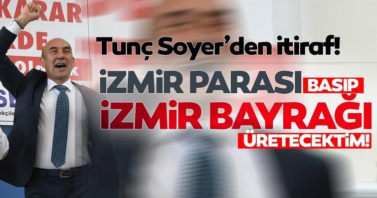 Tunç Soyer'den bir garip çıkış! İzmir'e ayrı para ve ayrı bayrak basacaktım...