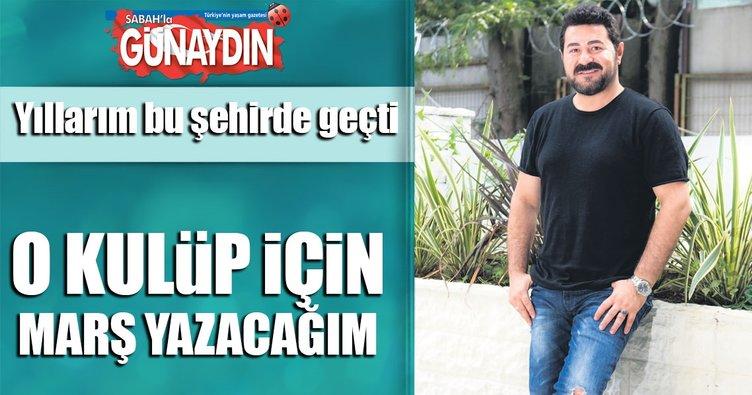 'Yıllarım Sivas'ta geçti bu şehir için marş yazacağım'