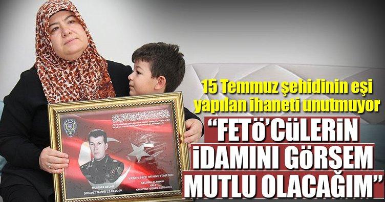 'FETÖ'cülerin idamını görürsem çoluk çocuk mutlu olacağız'