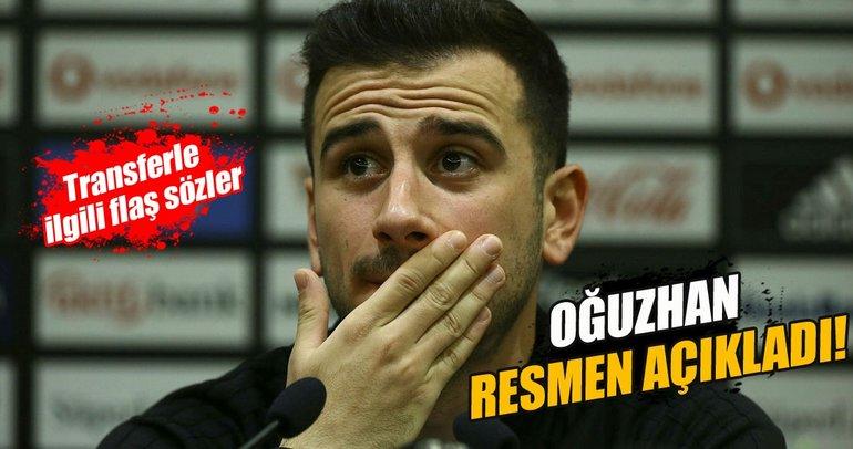 Oğuzhan Özyakup'tan transferle ilgili flaş sözler