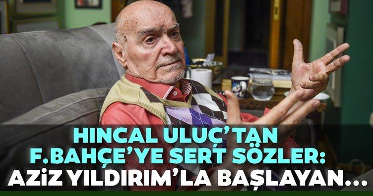 Hıncal Uluç'tan Fenerbahçe'ye sert sözler!