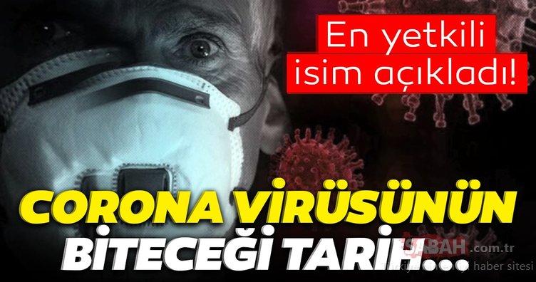 Dünyanın konuştuğu son dakika haberi: En yetkili isimden flaş corona virüs açıklaması! Corona virüsün biteceği tarihi açıkladılar