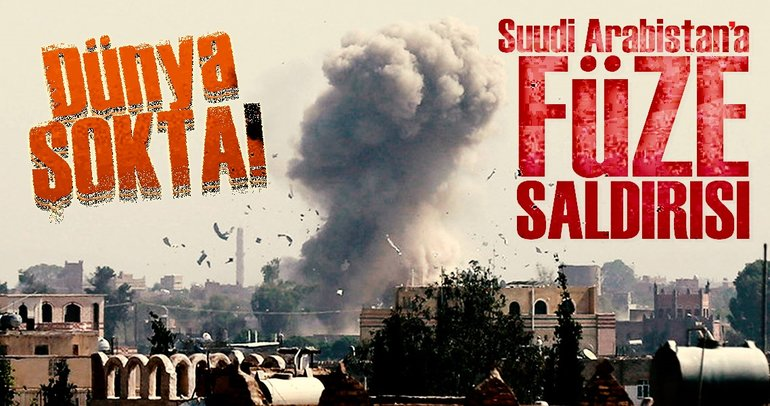 Son Dakika: Suudi Arabistan'a balistik füze saldırısı!