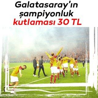 Galatasaray'ın şampiyonluk kutlaması 30 TL