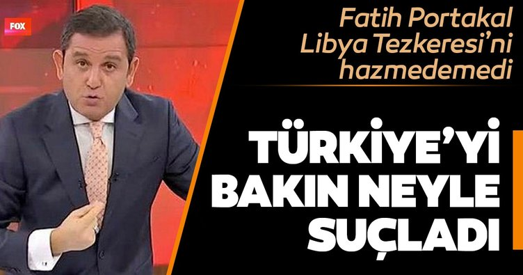 Fatih Portakal'dan Libya Tezkeresi hazımsızlığı... Türkiye'yi emperyalistlikle suçladı