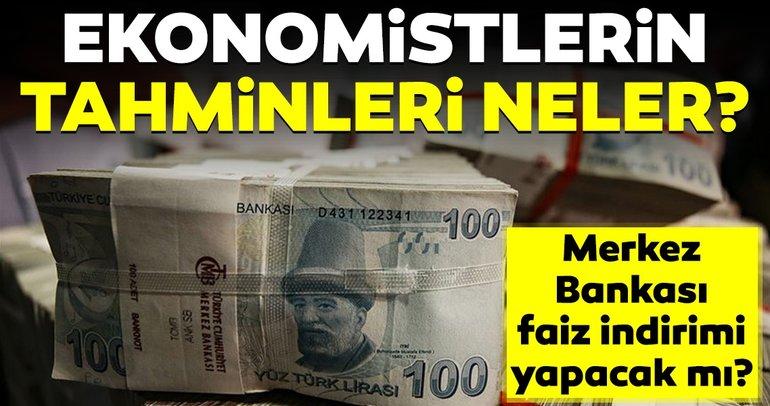 Merkez Bankası faiz indirimi yapacak mı? İşte ekonomistlerin tahminleri!