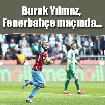 Burak Yılmaz, Fenerbahçe maçında...