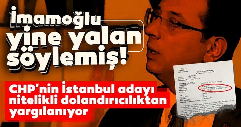 İmamoğlu yine yalan söylemiş! CHPnin İstanbul adayı dolandırıcılıktan yargılanıyor