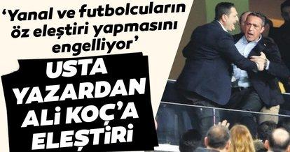 Ali Koç, Ersun Yanal ve oyuncuların öz eleştiri yapmasını engelledi