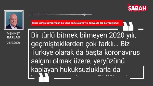 Mehmet Barlas 'İkinci Dünya Savaşı'ndan bu yana en felaketli yılı dünya da biz de yaşıyoruz'