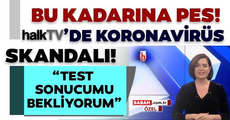 Bu kadarına pes!  Halk TV'de koronavirüs skandalı: Test sonucumu bekliyorum