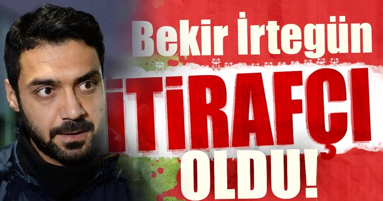 Ünlü futbolcu Bekir İrtegün itirafçı oldu!