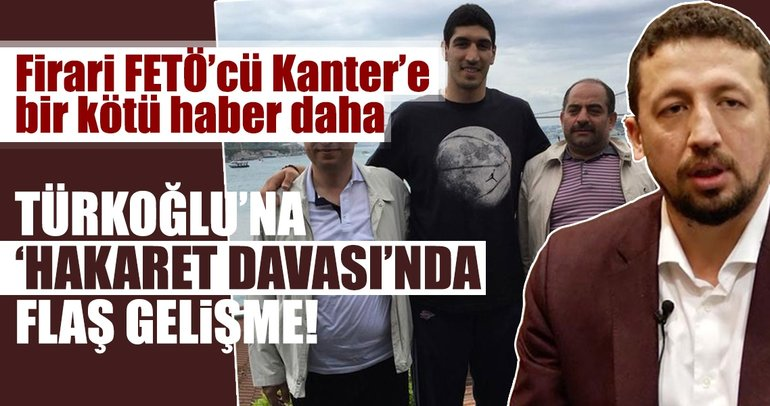 FETÖ şüphelisi Kanter'in, Türkoğlu'na hakaret davası