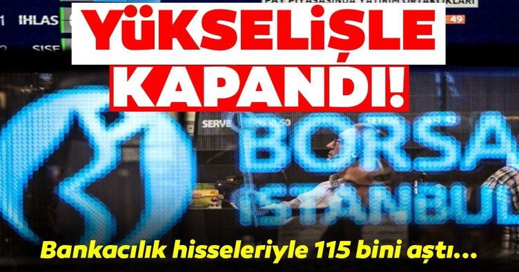 Borsa İstanbul bankacılık hisseleriyle 115 bini aştı