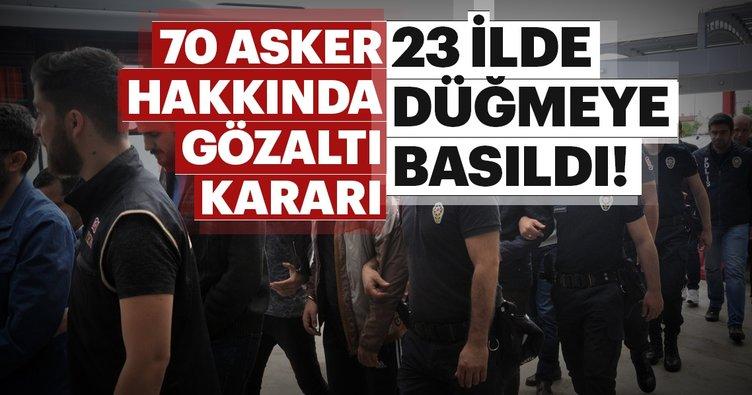 Son dakika: 23 ilde FETÖ operasyonu: 70 asker hakkında gözaltı kararı