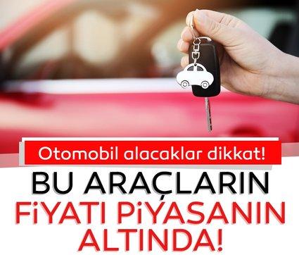 Araba almak isteyenler dikkat! Bu araçların fiyatı piyasanın altında!