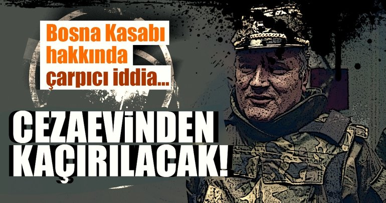 Bosna kasabı Ratko Mladic hakkında çarpıcı iddia: Kaçırılacak!