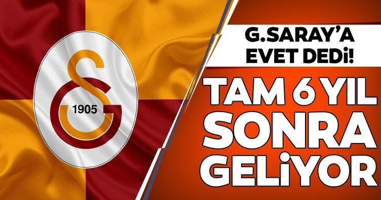 Galatasaray'a evet dedi! Tam 6 yıl sonra geliyor