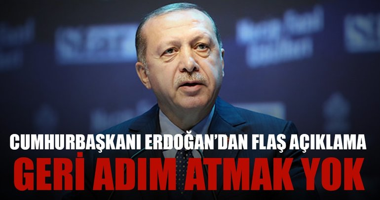 Cumhurbaşkanı Erdoğan'dan kararlılık mesajı!